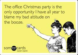The office Christmas party is the only opportunity I have all year to blame  my bad