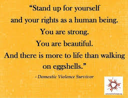 """Domestic Violence Survivor Quotes Stand up for yourself and your rights as a human being"""" Domestic 67"""