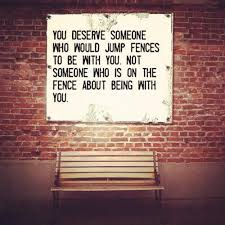 Fences Quotes Amazing You Deserve Someone Who Would Jump Fences To Be With You Not