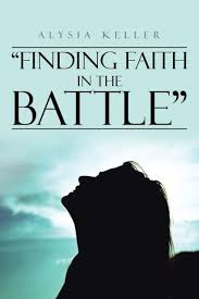 """Finding Faith in the Battle"""" by Alysia Keller, Paperback 