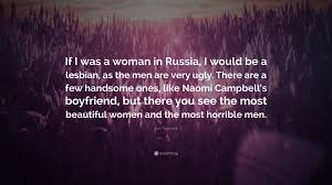 Karl Lagerfeld Quote If I Was A Woman In Russia I Would Be A