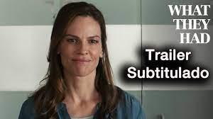WHAT THEY HAD - Trailer Subtitulado al español - Hilary Swank / Taissa  Farmiga / Michael Shannon - YouTube