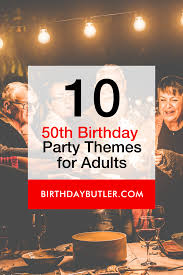Ideas for a happy 40th birthday party from drinks to food to party decorations and more. Top 10 Best 50th Birthday Party Themes For Adults Birthday Butler