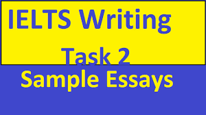 ielts writing task 2 sample essays ielts writing task 2 sample essays