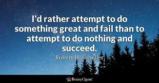 Success And Failure Quotes Beauteous I'd Rather Attempt To Do Something Great And Fail Than To Attempt To