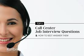 top call center job interview questions and how to best answer top 5 call center job interview questions