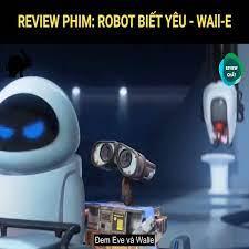 STAR ART GAMES - Review Phim: Robot Biết Yêu