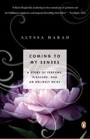 coming to my senses a story of perfume pleasure and an unlikely coming to my senses a story of perfume pleasure and an unlikely bride alyssa harad 9780143123385 com books