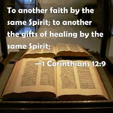 1 corinthians 12 9 to another faith by the same spirit to another the gifts of healing by the same spirit