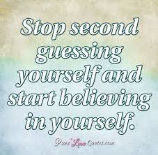 Believing In Yourself Quotes Cool Stop Second Guessing Yourself And Start Believing In Yourself