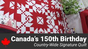 Canada's 150th Birthday Country-Wide Signature Quilt - YouTube &  Adamdwight.com