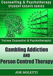 psychology essay gambling addiction person centred therapy  psychology essay gambling addiction person centred therapy gambling addiction limitations