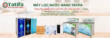 Danh sách đại lý máy lọc nước Nano tại miền Nam của Tatifa