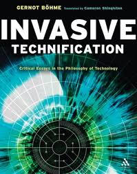 invasive technification critical essays in the philosophy of  invasive technification critical essays in the philosophy of technology by gernot bohme