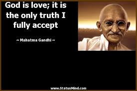 Gandhi Quotes Christian Best Of God Is Love It Is The Only Truth I Fully Accept StatusMind