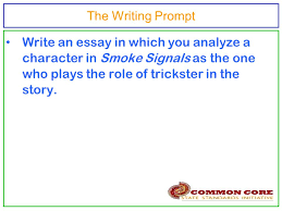 develop and refine body paragraph using the quotation  3 the writing prompt write an essay in which you analyze a character in smoke signals as the one who plays the role of trickster in the story