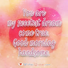 Good Morning Handsome Quotes Best Of Sweet Good Morning Messages For Him