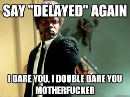 "Say ""delayed"" again i dare you, i double dare you motherfucker ... via Relatably.com"