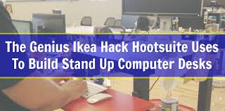 the genius ikea hootsuite uses to build a stand up computer desk cyberbuzz technology and trends