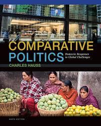 comparative politics domestic responses to global challenges th comparative politics domestic responses to global challenges 9th edition
