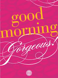 Good Morning Gorgeous Quotes Best of Good Morning Dazzling In Style
