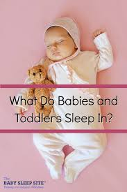 What Do Babies And Toddlers Sleep In?