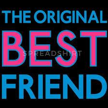 The Original Best Friend Best Firends Beste Freunde Sprüche