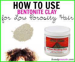 bentonite clay for low porosity hair
