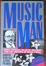 Music Man: Ahmet Ertegun, Atlantic Records and the Triumph of Rock 'n' Roll  by Wade, Dorothy, Picardie, Justine 1991: Amazon.co.uk: Dorothy, Picardie, Justine  Wade: Books