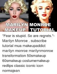 makeup memearilyn monroe marilyn monroe makeup tutorial fear is stupid