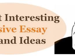 interesting essay topics interesting argumentative 35 most interesting persuasive essay topics and ideas