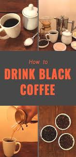 Benefits of drinking black coffee. How To Drink And Enjoy Black Coffee