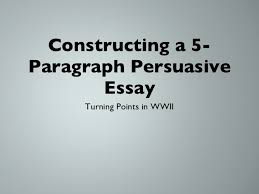 paragraph essay constructing a 5 paragraph persuasive essay <ul><li>turning