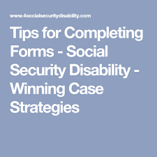 Tips For Completing Application Forms Tips For Completing Forms Social Security Disability Winning