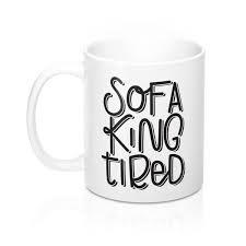 sofa king tired. Sofa King Tired Funny Mug