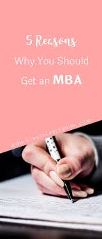 best images about grad school university courses 5 reasons why you should get an mba