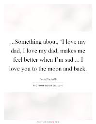 Love My Dad Quotes Best Something About 'I Love My Dad I Love My Dad Makes Picture