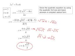 3 solve the quadratic equation by using the quadratic formula and leave answers in simplest radical form