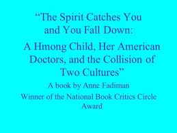 start early and write several drafts about the spirit catches you  the spirit catches you and you fall down by anne fadiman essay