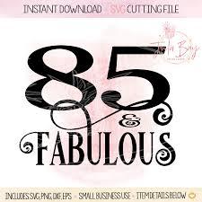 Shamburger Design Studio 85th Birthday Svg 85 And Fabulous Svg Cricut T Shirt