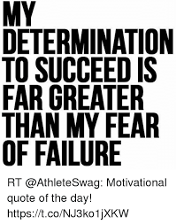 Motivational Quote Of The Day Fascinating DETERMINATION TO SUCCEED IS FAR GREATER THAN MY FEAR OS R IIR DEE