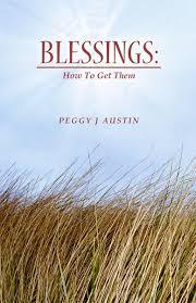 Blessings: How To Get Them: Austin, Peggy J: 9780982036167: Amazon.com:  Books