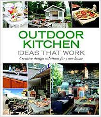 Outdoor Kitchen Ideas That Work Creative Design Solutions For Your Home Taunton S Ideas That Work White Lee Anne 9781561589586 Amazon Com Books