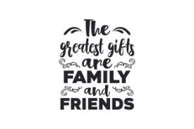 The Greatest Gifts Are Family And Friends Svg Cut File By Creative Fabrica Crafts Creative Fabrica