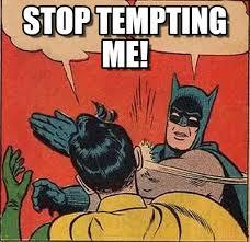 Stop Tempting Me! - Batman Slapping Robin meme on Memegen via Relatably.com