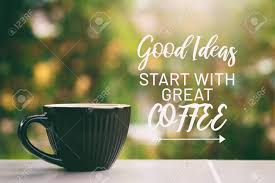 Inspirational Life Quotes Good Ideas Start With Great Coffee
