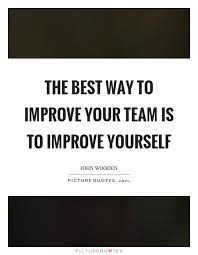 Quotes To Improve Yourself Best of The Best Way To Improve Your Team Is To Improve Yourself Picture