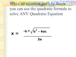 quad formula math 2 when an equation cant be factor you can use the quadratic formula