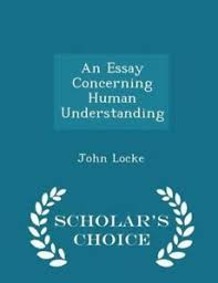 An Essay Concerning Human Understanding by John Locke     Reviews  Discussion  Bookclubs  Lists Notable Quotes