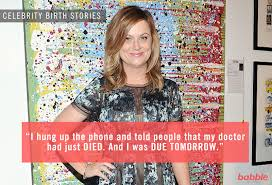 Amy Poehler Birth Plan 7 Celebrity Birth Stories That Will Make You Laugh Cry Or Give You